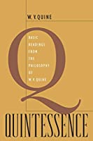 Quintessence: Basic Readings from the Philosophy of W. V. Quine