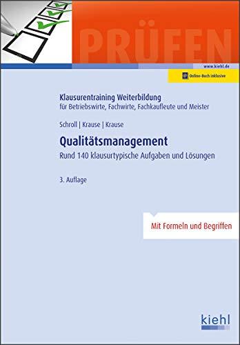 Qualitätsmanagement: Rund 150 klausurtypische Aufgaben und Lösungen. (Klausurentraining Weiterbildung - für Betriebswirte, Fachwirte, Fachkaufleute und Meister)