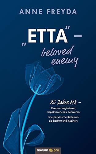 """""""Etta"""" ‒ beloved enemy: 25 Jahre MS ‒ Grenzen registrieren, respektieren, neu definieren. Eine persönliche Reflexion, die berührt und inspiriert."""