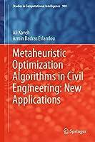 Metaheuristic Optimization Algorithms in Civil Engineering: New Applications (Studies in Computational Intelligence (900))