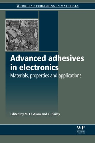 Compare Textbook Prices for Advanced Adhesives in Electronics: Materials, Properties and Applications Woodhead Publishing Series in Electronic and Optical Materials 1 Edition ISBN 9780081017326 by Alam, M O,Bailey, C