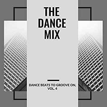 The Dance Mix - Dance Beats To Groove On, Vol. 4