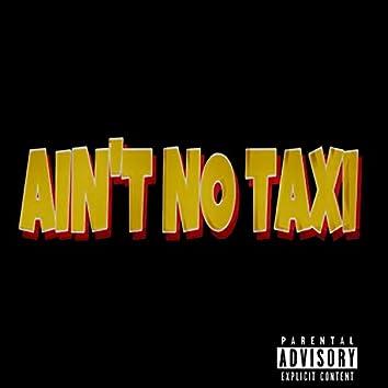 AIN'T NO TAXI