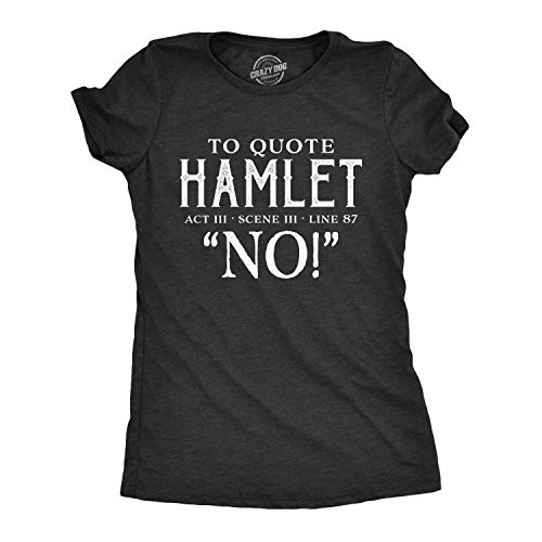 Crazy Dog Tshirts - Womens To Quote Hamlet Tshirt Funny Theatre Tee (Heather Black) - XL - Divertente Donna Magliette