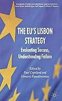 The EU's Lisbon Strategy: Evaluating Success, Understanding Failure (Palgrave Studies in European Union Politics)