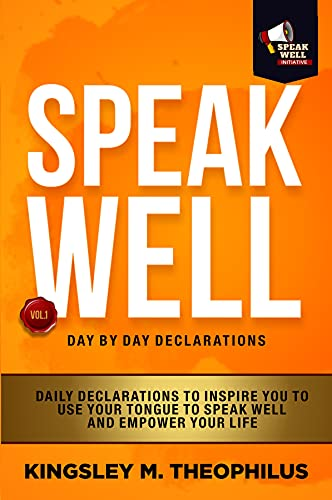 Speak Well Day by Day Declarations: Daily Declarations To Inspire You To Use Your Tongue To Speak Well And Empower Your Life (English Edition)
