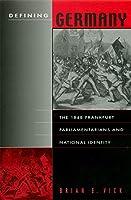 Defining Germany: The 1848 Frankfurt Parliamentarians and National Identity (Harvard Historical Studies)