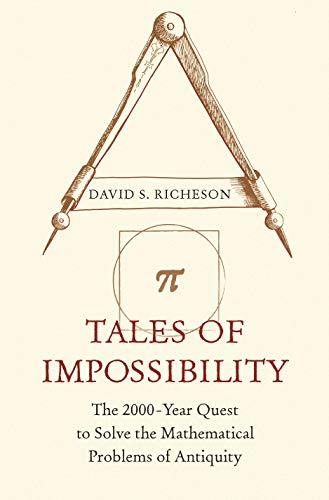 Tales of Impossibility: The 2000-Year Quest to Solve the Mathematical Problems of Antiquity by David S. Richeson