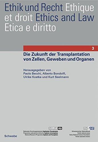 Die Zukunft der Transplantation von Zellen, Geweben und Organen (Ethik und Recht, Band 3)
