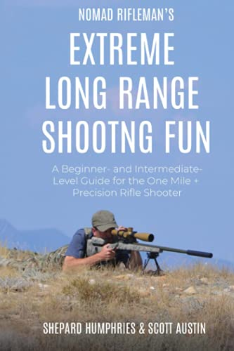 Nomad Rifleman's Extreme Long Range Shooting Fun: A BEGINNER- AND INTERMEDIATE-LEVEL GUIDE FOR THE ONE MILE + PRECISION RIFLE SHOOTER