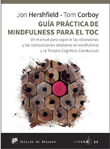 Guía Práctica De Mindfulness para El Toc: 13 (Un manual para superar las obsesiones y las compulsiones mediante el mindfulness y la Terapia Cognitivo Conductual.)