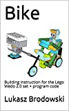 Bike: Building instruction for the Lego Wedo 2.0 set + program code (English Edition)