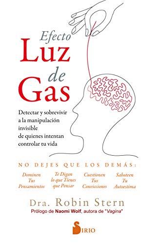 EFECTO LUZ DE GAS: DETECTAR Y SOBREVIVIR A LA MANIPULACIÓN INVISIBLE DE QUIENES INTENTAN CONTROLAR TU VIDA