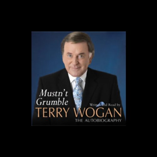 Mustn't Grumble                   By:                                                                                                                                 Terry Wogan                               Narrated by:                                                                                                                                 Terry Wogan                      Length: 3 hrs and 38 mins     29 ratings     Overall 4.2