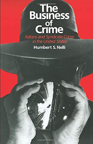 The Business of Crime: Italians and Syndicate Crime in the United States -  Nelli, Humbert S., Paperback
