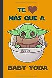 Te quiero más que a Baby Yoda: Cuaderno de Star Wars. 120 páginas rayadas. Regalo para amigo. Regalo...