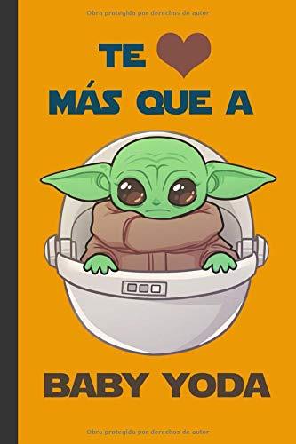 Te quiero más que a Baby Yoda: Cuaderno de Star Wars. 120 páginas rayadas. Regalo para amigo. Regalo para novio. Regalo para parejas. Regalo para ... original. Libro en blanco. Regalo para amigo