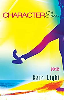 Character Shoes: Poems by [Kate Light]