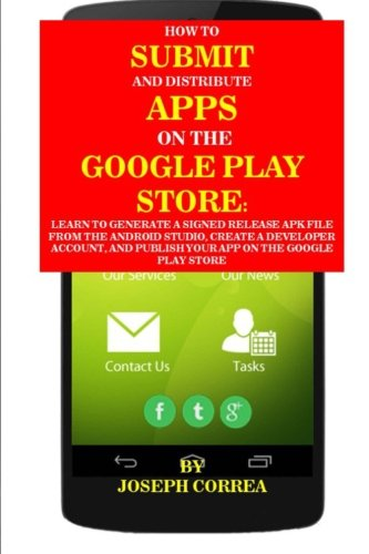 How To Submit And Distribute Apps On The Google Play Store: Learn to generate a signed release APK file from the Android Studio, create a developer ... and publish your app on the Google Play Store
