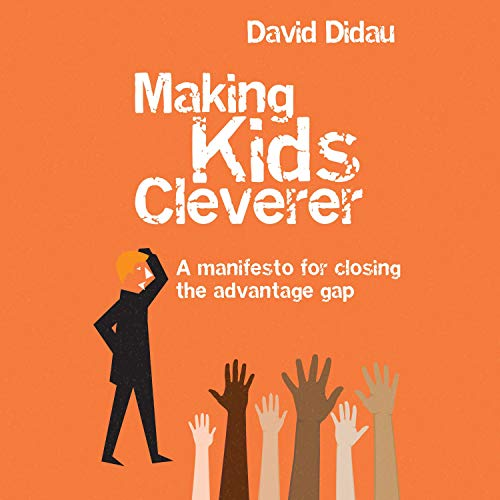Making Kids Cleverer: A Manifesto for Closing the Advantage Gap