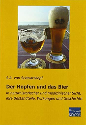Der Hopfen und das Bier: In naturhistorischer und medizinischer Sicht, ihre Bestandteile, Wirkungen und Geschichte