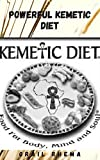 Powerful Kemetic Diet: Essential Guide To Understand the Connection Between Mind, Body and Soul & A Hоlіѕtіс Hеаlth Guіdе Bаѕеd оn Anсіеnt Egyptian Medical Tеасhіngѕ (English Edition)