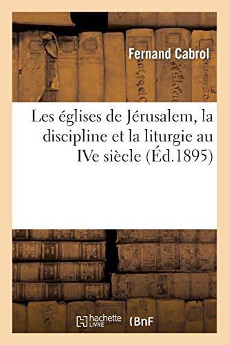Les églises de Jérusalem, la discipline et la liturgie au IVe siècle: : étude sur la
