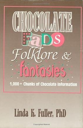 Chocolate Fads, Folklore & Fantasies: 1,000+ Chunks of Chocolate Information