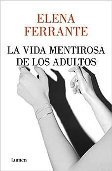 La vida mentirosa de los adultos (Spanish Edition) par [Elena Ferrante, Celia Filipetto Isicato]