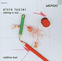 Nothing Is Real by Alvin Lucier (2005-07-12)