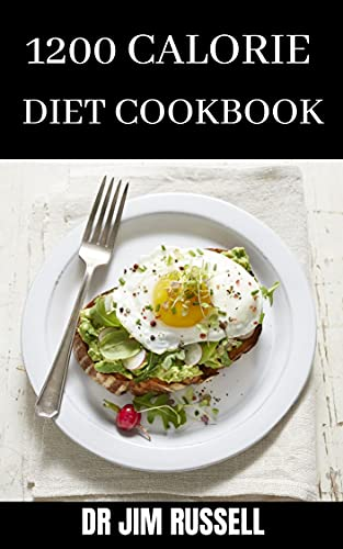 1200 CALORIE DIET COOKBOOK: Ultimate Guide To 1200 Quick and Easy Recipes To Lose WEightt