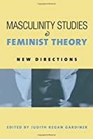 Masculinity Studies and Feminist Theory: New Directions