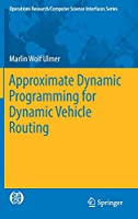 Approximate Dynamic Programming for Dynamic Vehicle Routing (Operations Research/Computer Science Interfaces Series (61))