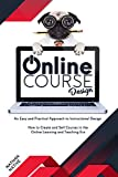 ONLINE COURSE DESIGN: An Easy And Practical Approach To Instructional Design And How To Create And Sell Courses In The Online Learning And Teaching Era (English Edition)