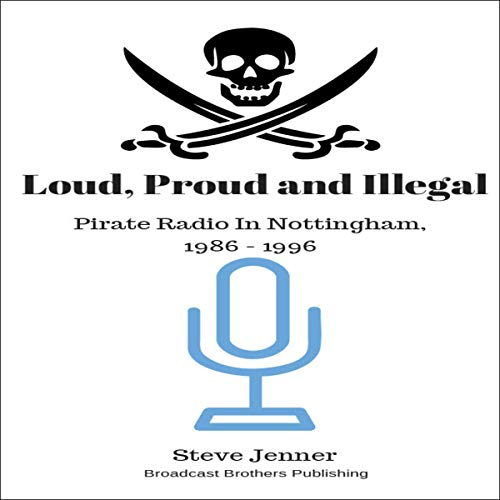 『Loud, Proud and Illegal: Pirate Radio in Nottingham, 1986-1996』のカバーアート