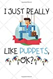 I Just Really Like Puppets, Ok: Puppet Notebook / Lined Journal 6' X 9' 120 Pages