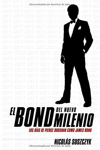 El Bond Del Nuevo Milenio: Los Días de Pierce Brosnan como James Bond