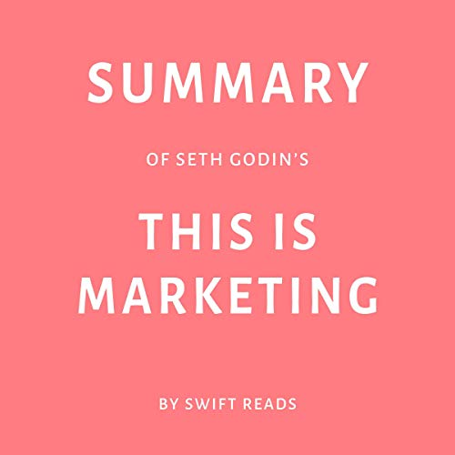 Summary of Seth Godin's This Is Marketing by Swift Reads                   By:                                                                                                                                 Swift Reads                               Narrated by:                                                                                                                                 Cassandra Minter                      Length: 30 mins     Not rated yet     Overall 0.0