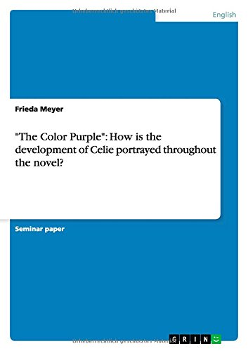 """""""The Color Purple"""": How is the development of Celie portrayed throughout the novel?"""
