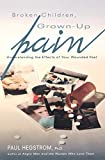 Broken Children, Grown-Up Pain (Revised): Understanding the Effects of Your Wounded Past