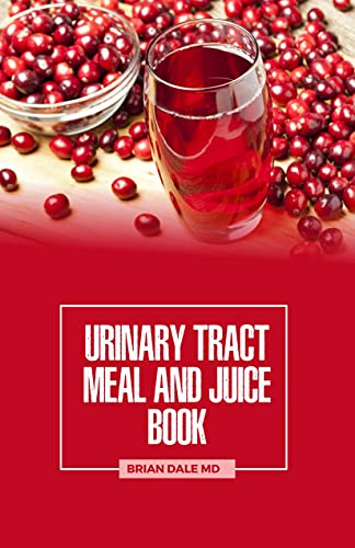URINARY TRACT MEAL AND JUICE BOOK: Quick And Easy Recipes for a Healthier Life. (English Edition)