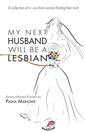 Compare Textbook Prices for My Next Husband Will Be a Lesbian: A Collection of Stories From Womxn Finding Their Truth  ISBN 9781733692991 by Marlowe, Pasha