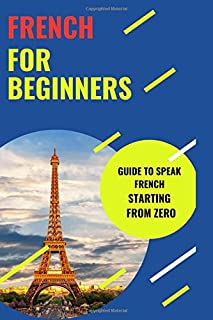 French for Beginners: guide to speak French starting from zero (Learning French)