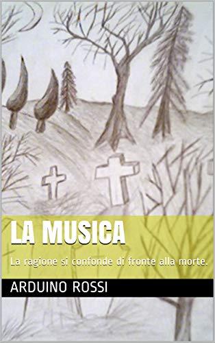 La musica: La ragione si confonde di fronte alla morte. (Italian Edition)