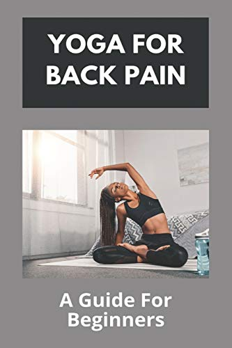 Yoga For Back Pain: A Guide For Beginners: Lumbar Scoliosis