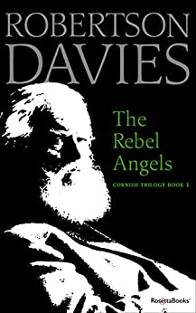The Rebel Angels (Cornish Trilogy Book 1) by [Robertson Davies]