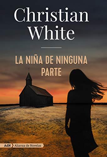La niña de ninguna parte (AdN) (AdN Alianza de Novelas) de [Christian White, Laura Vidal Sanz]