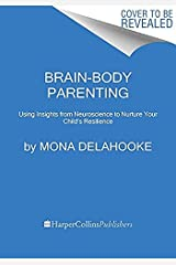 Brain-Body Parenting: How to Stop Managing Behavior and Start Raising Joyful, Resilient Kids Kindle Edition