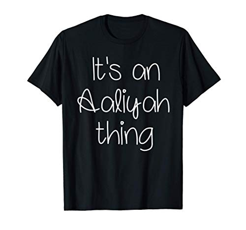 IT'S AN AALIYAH THING Funny Birthday Women Name Gift Idea T-Shirt