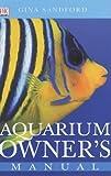 Aquarium Owner's Manual by Gina Sandford (2003-11-06)